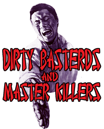 Dirty Basterds and Master Killers: 20 Classic Grindhouse Kung Fu Films